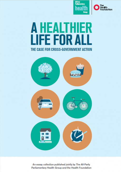 A Healthier Life for All, The Case for Cross Government Action All Party Parliamentary Health Group